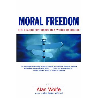 Moral Freedom The Search for Virtue in a World of Choice by Wolfe & Alan