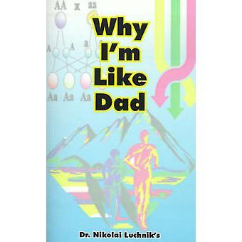 Why Im Like Dad by Luchnik & N.