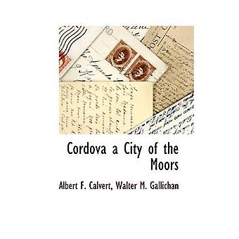 Cordova a City of the Moors by Calvert & Albert F.