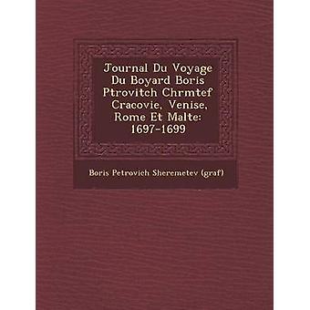 Journal Du Voyage Du Boyard Boris P Trovitch Ch R M Tef Cracovie Venise Rome Et Malte 16971699 by Boris Petrovich Sheremetev Graf