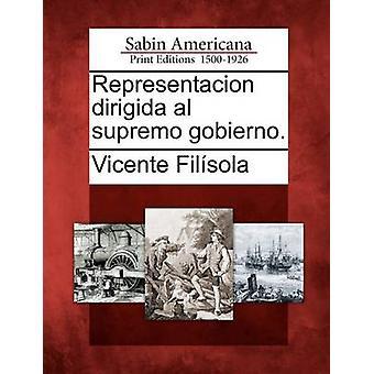 Representacion dirigida al supremo gobierno. by Filsola & Vicente
