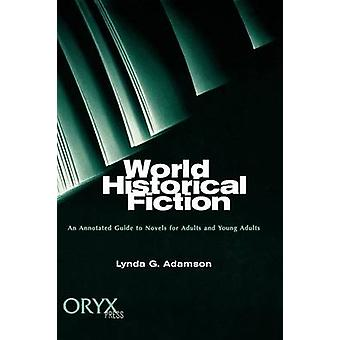 World Historical Fiction An Annotated Guide to Novels for Adults and Young Adults by Adamson & Lynda