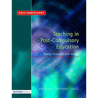 Teaching in PostCompulsory Education Policy Practice and Values by Coles & Anthony