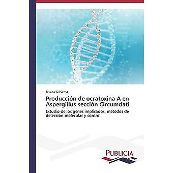Produccin de ocratoxina A en Aspergillus seccin Circumdati by Gil Serna Jessica