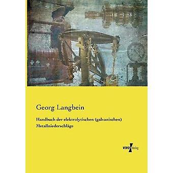 Handbuch der elektrolytischen galvanischen Metallniederschlge by Langbein & Georg