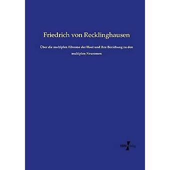 ber die multiplen Fibrome der Haut und ihre Beziehung zu den multiplen Neuromen av Recklinghausen & Friedrich von