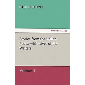Stories from the Italian Poets with Lives of the Writers by Hunt & Leigh