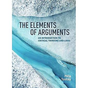 The Elements of Arguments: An Introduction to Critical� Thinking and Logic