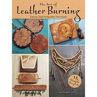 Art of Leather Burning - Step by Step Pyrography Techniques by Lora S.