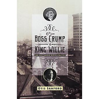 From Boss Crump to King Willie - How Race Changed Memphis Politics by