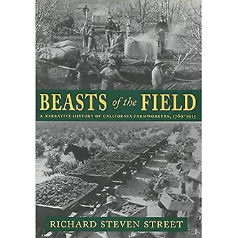 Beasts of the Field A Narrative History of California Farm Workers, 1769-1913