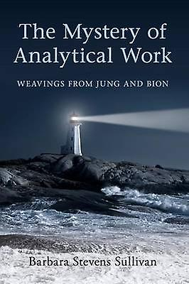 The Mystery of Analytical Work by Barbara Stevens Sullivan