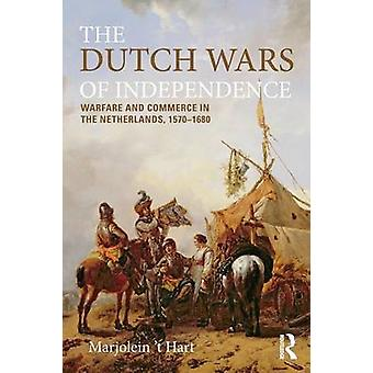 The Dutch Wars of Independence Warfare and Commerce in the Netherlands 15701680 by Hart & Marjolein T