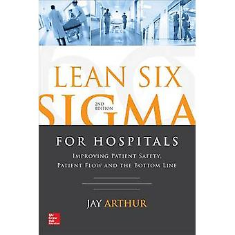 Lean Six Sigma For Hospital by Jay Arthur