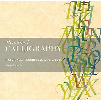 Practical Calligraphy: Materials Techniques & Projects (Paperback) by Thomson George