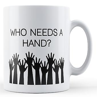 Hvem har brug for en hånd? -Trykte krus