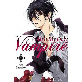 He's My Only Vampire - Vol. 1 by Aya Shouoto - 9780316336666 Book