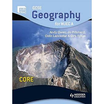 GCSE Geography for WJEC A Core - Student's Book by Andy Owen - Colin L