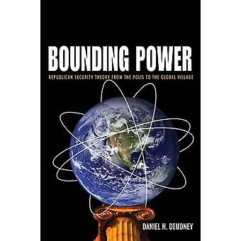 Bounding Power - Republican Security Theory from the Polis to the Glob