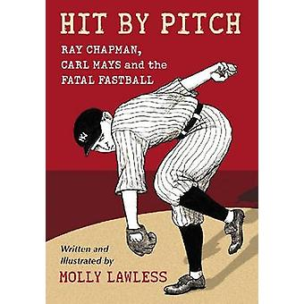 Hit by Pitch - Ray Chapman - Carl Mays and the Fatal Fastball by Molly