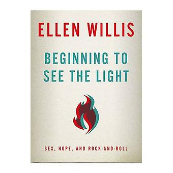 Beginning to See the Light - Sex - Hope - and Rock-and-Roll by Ellen W