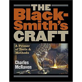 The Blacksmith's Craft - A Primer of Tools and Methods by Charles McRa