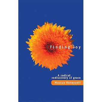 Finding Joy - A Radical Rediscovery of Grace by Marcus Honeysett - 978