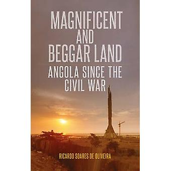 Magnificent and Beggar Land - Angola Since the Civil War by Ricardo So