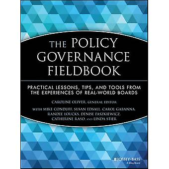 The Policy Governance Fieldbook - Practical Lessons - Tips and Tools f