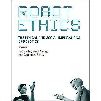Robot Ethics - The Ethical and Social Implications of Robotics by Patr