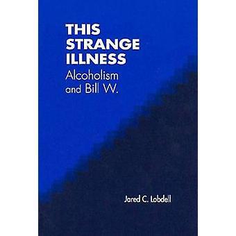 Cette étrange maladie - alcoolisme et Bill W. de Jared C. Lobdell - 97