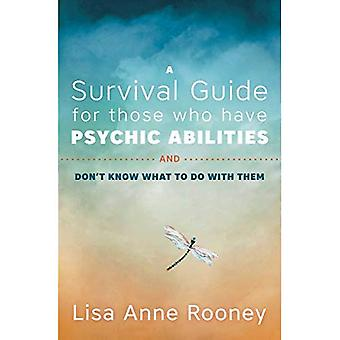A Survival Guide for Those� Who Have Psychic Abilities� and Don't Know What to Do with Them