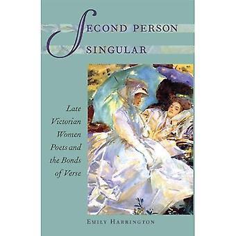 Zweite Person Singular: Späten viktorianischen Frauen Dichter und die Bande der Vers (viktorianischen Literatur und Kultur-Serie)