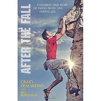 Na de val: het ware verhaal van een klimmer geconfronteerd met de dood en leven te vinden