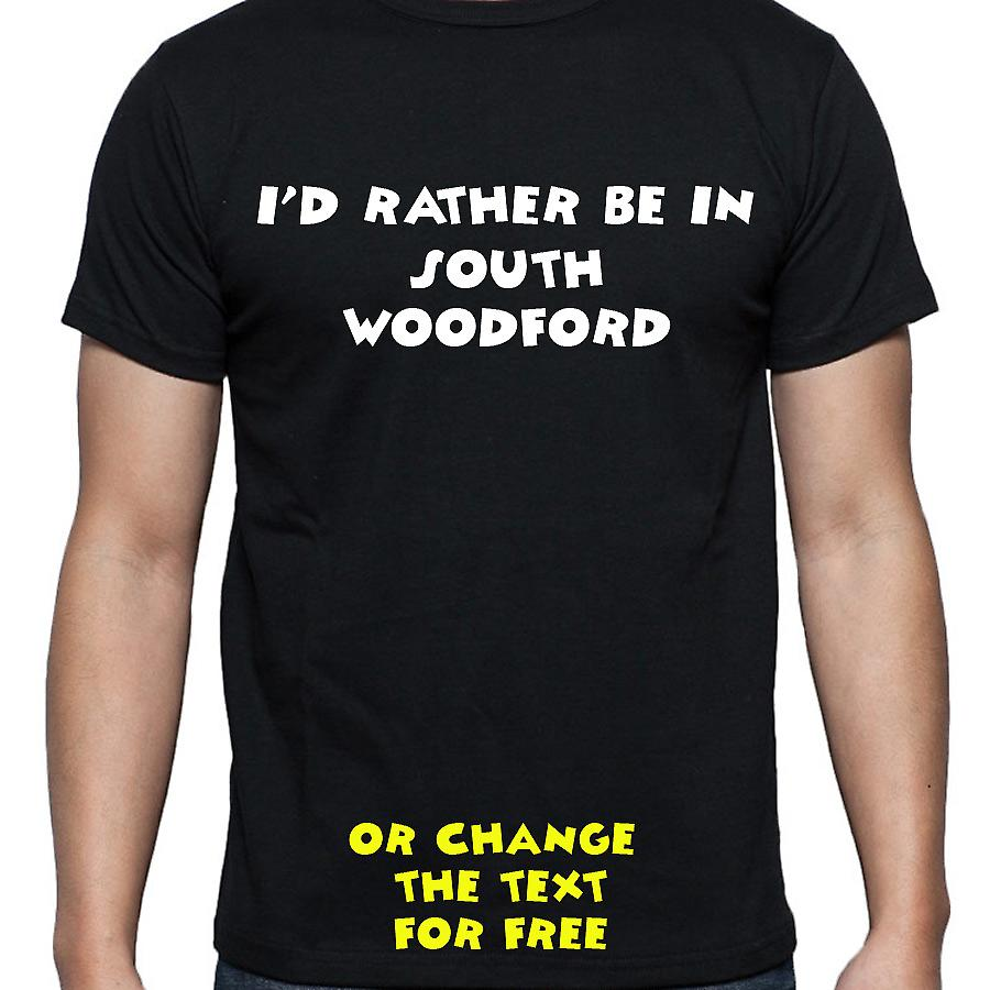 I'd Rather Be In South woodford Black Hand Printed T shirt