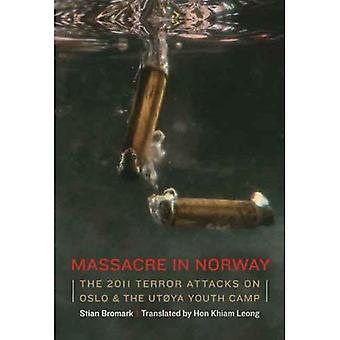 Massacre in Norway: The 2011 Terror Attack on Oslo and the Utoya Youth Camp