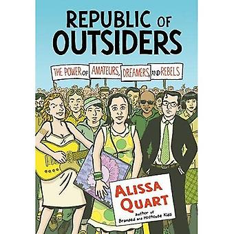 Republic of Outsiders : The Power of Amateurs, Dreamers and Rebels