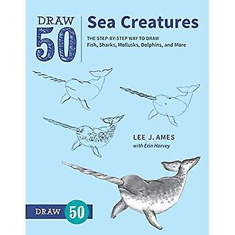 Draw 50 Sea Creatures: The� Step-By-Step Way to Draw Fish, Sharks, Mollusks, Dolphins, and More