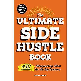 The Ultimate Side Hustle Book: 450 Moneymaking Ideas� for the Gig Economy
