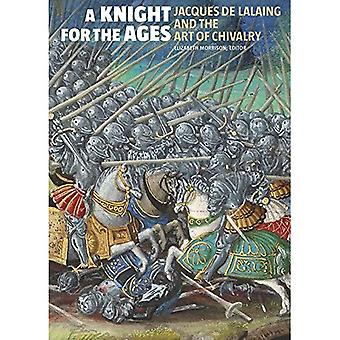 A Knight for the Ages - Jacques de Lalaing and the� Art of Chivalry