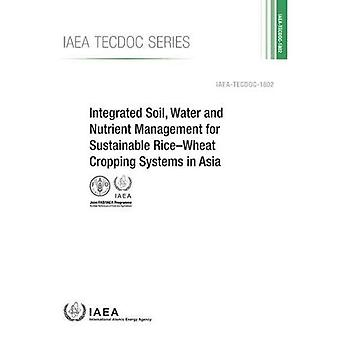 Integrated Soil, Water and Nutrient Management for Sustainable Rice-Wheat Cropping Systems in Asia (IAEA TECDOC Series)