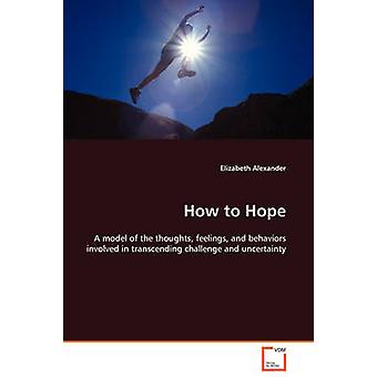 How to Hope by Alexander & Elizabeth