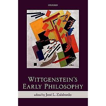 Wittgensteins Early Philosophy by Zalabardo & Jose L.