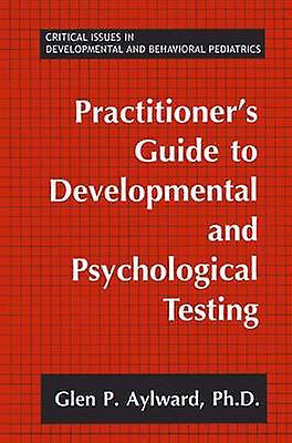 Practitioners Guide to Developmental and Psychological Testing by Aylward & Glen P.