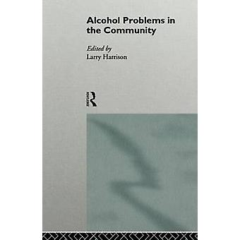 Alcohol Problems in the Community by Harrison & Larry