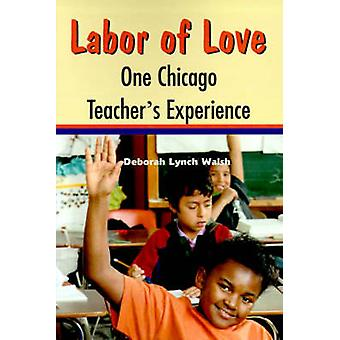 Labor of Love One Chicago Teachers Experience by Walsh & Deborah Lynch