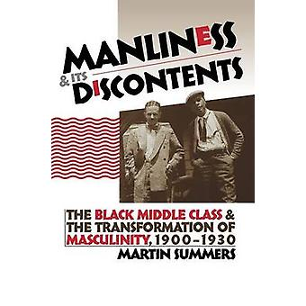 Manliness and Its Discontents The Black Middle Class and the Transformation of Masculinity 19001930 by Summers & Martin