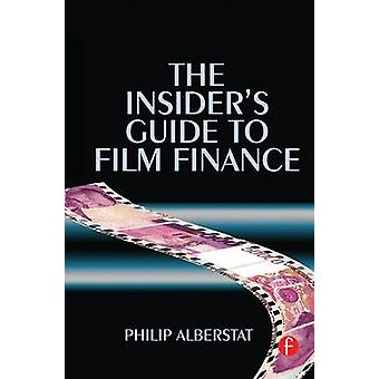 The Insiders Guide to Film Finance by Alberstat & Philip