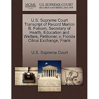 U.S. Supreme Court Transcript of Record Marion B. Folsom Secretary of Health Education and Welfare Petitioner v. Florida Citrus Exchange Frank by U.S. Supreme Court