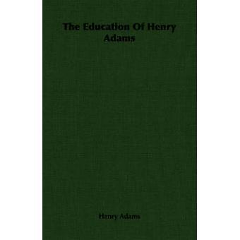 Die Erziehung des Henry Adams von Adams & Henry